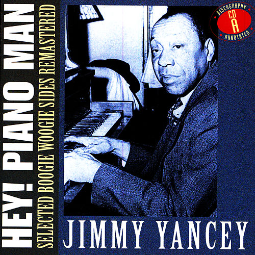 Hey! Piano Man: Selected Boogie Woogie Sides Remastered - CD A by Jimmy Yancey