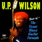 Best Of - The Texas Blues Guitar Tornado by U.P. Wilson