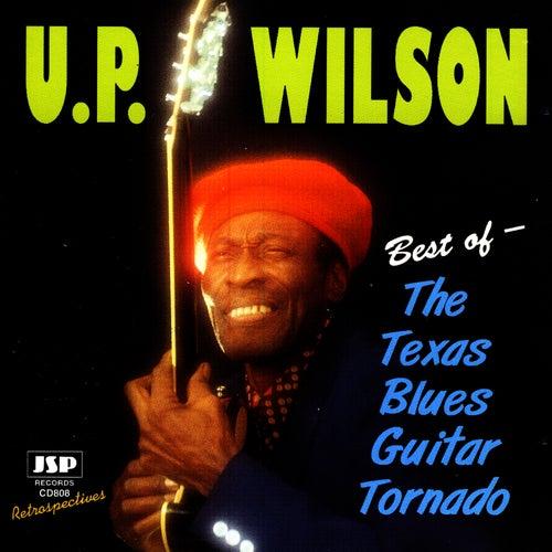Best Of - The Texas Blues Guitar Tornado by U.P. Wilson