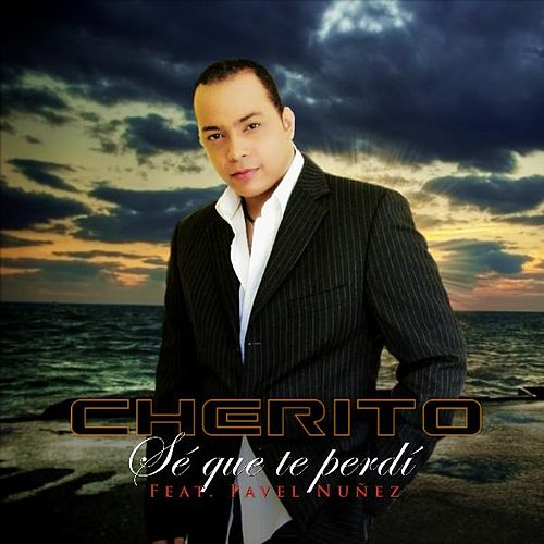 Se Que Te Perdi (feat. Pavel Nuñez) by Cherito