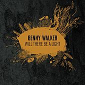 Will There Be a Light by Benny Walker