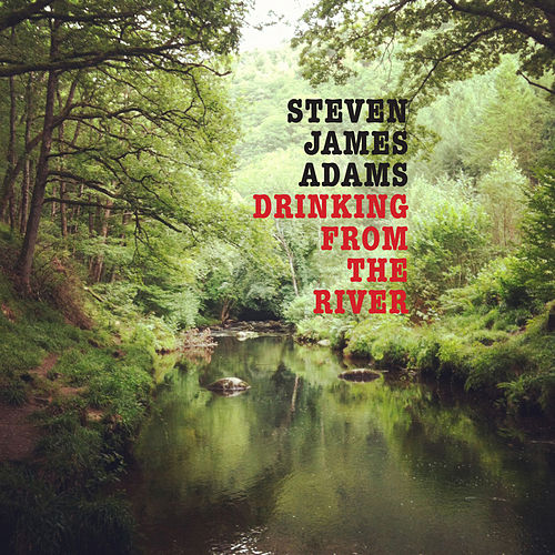 Drinking from the River by Steven James Adams