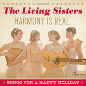 Harmony Is Real: Songs For A Happy Holiday by The Living Sisters