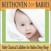 Beethoven for Babies: Baby Classical Lullabies for Babies Deep Sleep by Robbins Island Music Group
