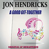 A Good Git-Together - Original Lp Remastered von Jon Hendricks