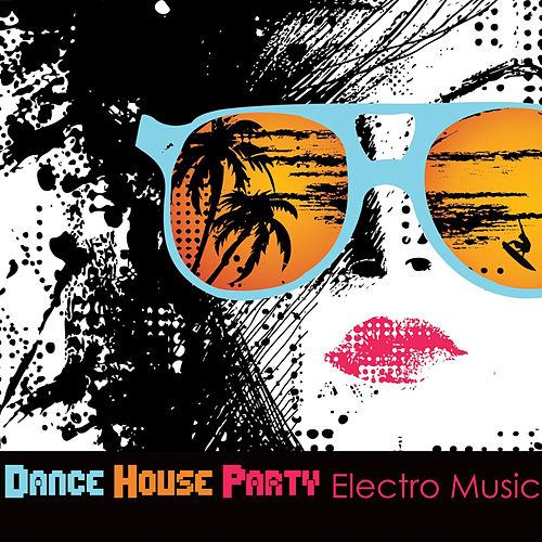 Dance House Party Electro Music and Workout Songs 4 Fitness and Aerobics by Ibiza Dance Party