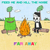 Far Away von Feed Me and Kill The Noise