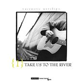 Take Us to the River by Acoustic Worship
