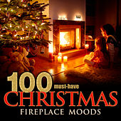 100 Must-Have Christmas Fireplace Moods by Various Artists