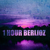 1 Hour Berlioz by Various Artists