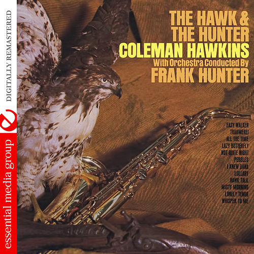 The Hawk and the Hunter (Digitally Remasterd) by Coleman Hawkins