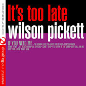 It's Too Late (Digitally Remastered) by Wilson Pickett