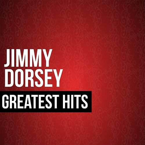 Jimmy Dorsey Greatest Hits by Jimmy Dorsey