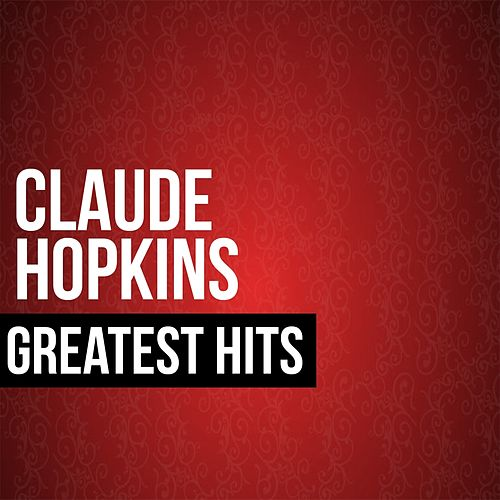 Claude Hopkins Greatest Hits by Claude Hopkins