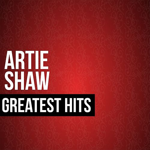 Artie Shaw Greatest Hits by Artie Shaw