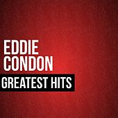 Eddie Condon Greatest Hits by Eddie Condon