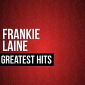 Frankie Laine Greatest Hits by Frankie Laine