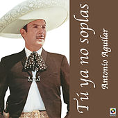 Tu Ya No Soplas by Antonio Aguilar