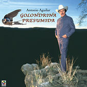 Golondrina Presumida by Antonio Aguilar