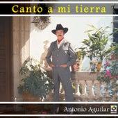Canto A Mi Tierra by Antonio Aguilar