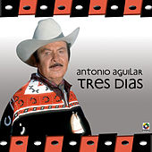 Tres Dias by Antonio Aguilar