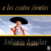 A Los Cuatro Vientos by Antonio Aguilar