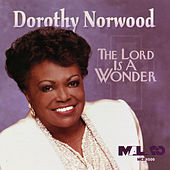 The Lord Is A Wonder by Dorothy Norwood
