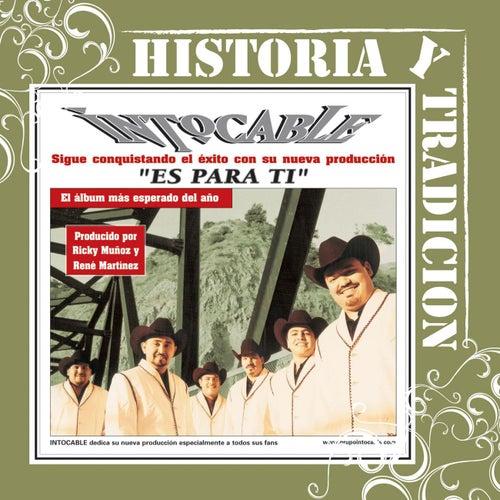 Historia Y Tradicion- Es Para Ti by Intocable
