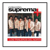Colección Suprema Plus - Los Traileros Del Norte by Los Traileros Del Norte