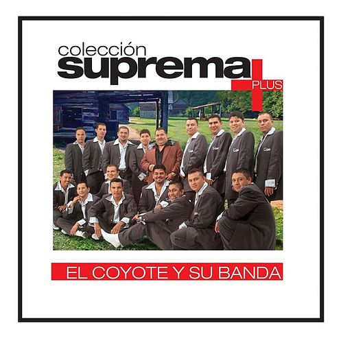 Coleccion Suprema Plus- El Coyote Y Su Banda Tierra Santa by Various Artists