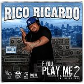 F-You Play Me 2 by Rico Ricardo