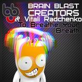 To Breathe Your Breath (feat. Vitali Radchenko) by Brain Blast Creators