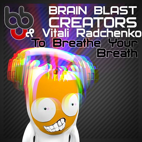 To Breathe Your Breath (feat. Vitali Radchenko) by Brain Blast Creators