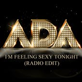 I'm Feeling Sexy Tonight (Radio Edit) - Single by Ada
