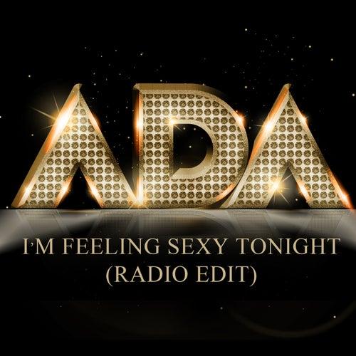 I'm Feeling Sexy Tonight (Radio Edit) - Single by Ada