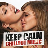 Keep Calm Chillout Music by Various Artists