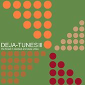 Deja-Tunes, Vol. 3 - The Finest in Dubbed & Dope Vibes by Various Artists