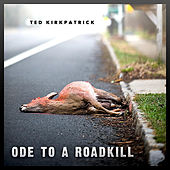 Ode to a Roadkill by Ted Kirkpatrick