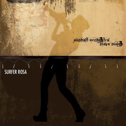 Asphalt Orchestra Plays Pixies: Surfer Rosa by Asphalt Orchestra