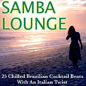 Samba Lounge - 25 Chilled Brazilian Cocktail Beats with an Italian Twist by Various Artists