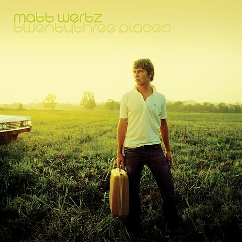 Twenty Three Places (10th Anniversary Deluxe Edition) by Matt Wertz