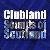 Clubland Sounds of Scotland von Various Artists