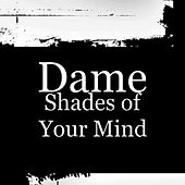 Shades of Your Mind by Dame