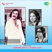 Vattatthukkul Chadhuram (Original Motion Picture Soundtrack) by Various Artists