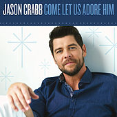 Let Us Adore by Jason Crabb