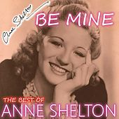 Be Mine - The Best Songs of Anne Shelton by Anne Shelton