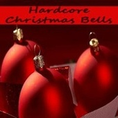 Hardcore Christmas Bells - Hallelujahhh It's Christmas by Various Artists