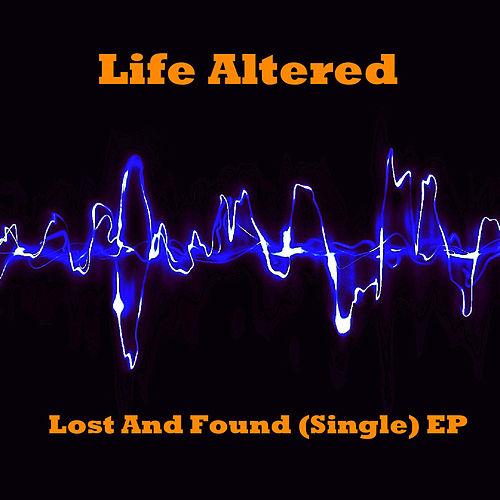 Lost and Found (Single) EP by Life Altered