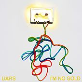 I'm No Gold by Liars