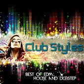 Club Styles, Vol. 1 - Best of EDM, House and Dubstep by Various Artists